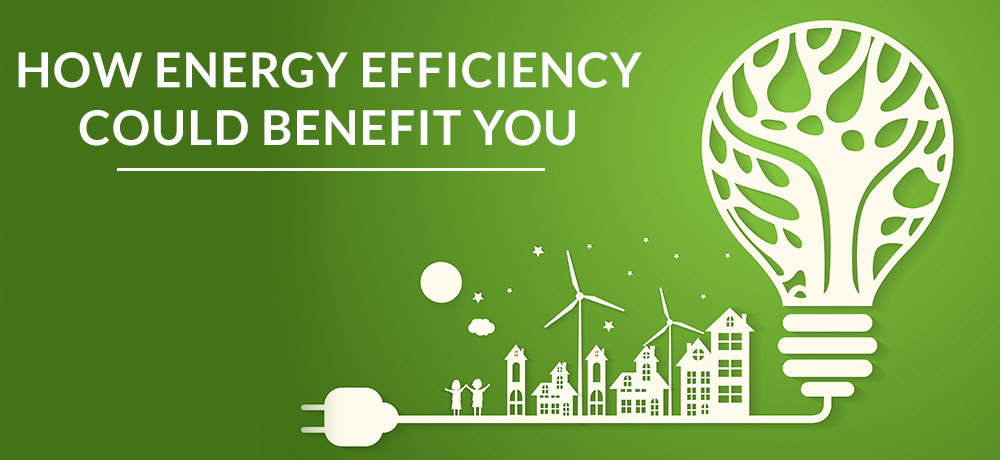 How Energy Efficiency Could Benefit You