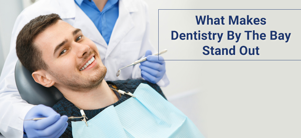 What Makes Dentistry By The Bay Stand Out