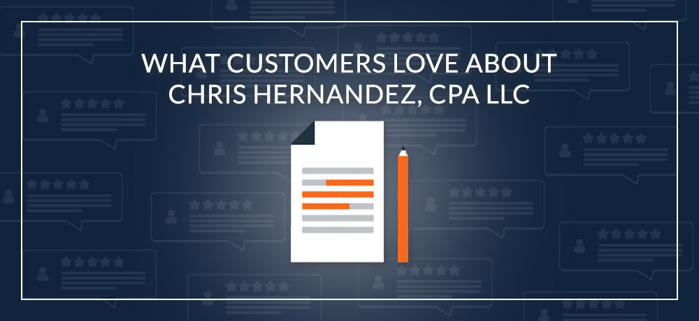 What Customers Love About Chris Hernandez, CPA LLC