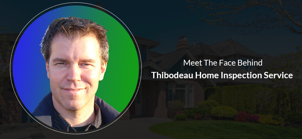 Meet The Face Behind Thibodeau Home Inspection Service
