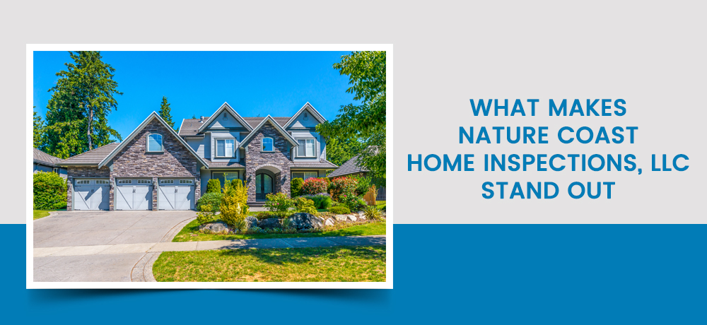 What Makes Nature Coast Home Inspections, LLC Stand Out