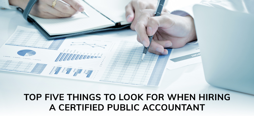 Top Five Things To Look For When Hiring A Certified Public Accountant