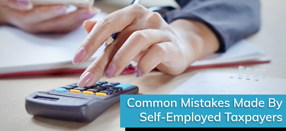 Common Mistakes Made By Self-Employed Taxpayers