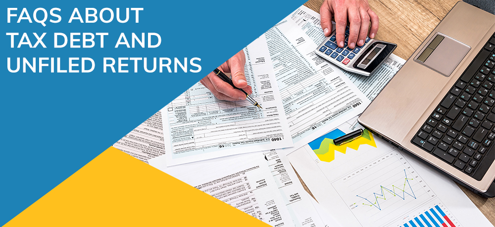Frequently Asked Questions About Tax Debt And Unfiled Returns