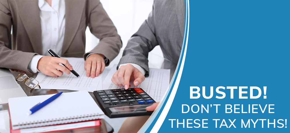 Busted! Don't Believe These Tax Myths!
