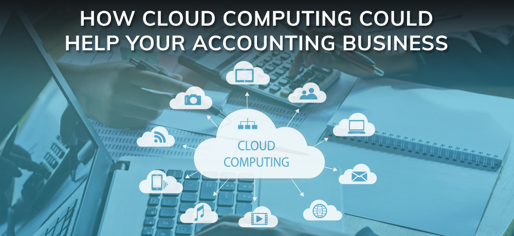 How Cloud Computing Could Help Your Accounting Business