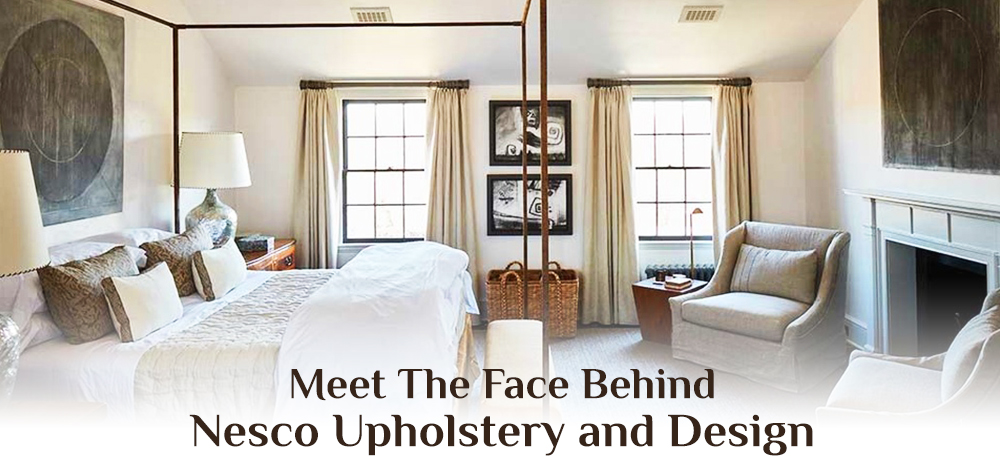 Meet The Face Behind Nesco Upholstery and Design