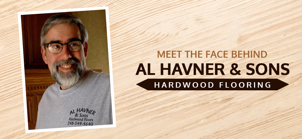 Meet The Face Behind Al Havner & Sons Hardwood Flooring