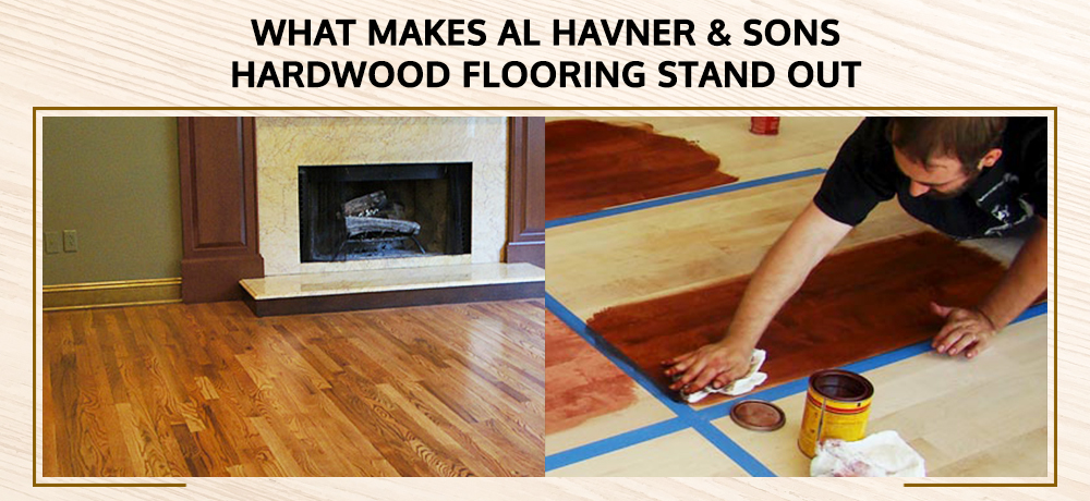 What Makes Al Havner & Sons Hardwood Flooring Stand Out