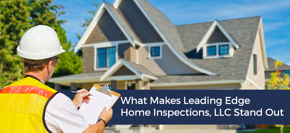 What Makes Leading Edge Home Inspections, LLC Stand Out