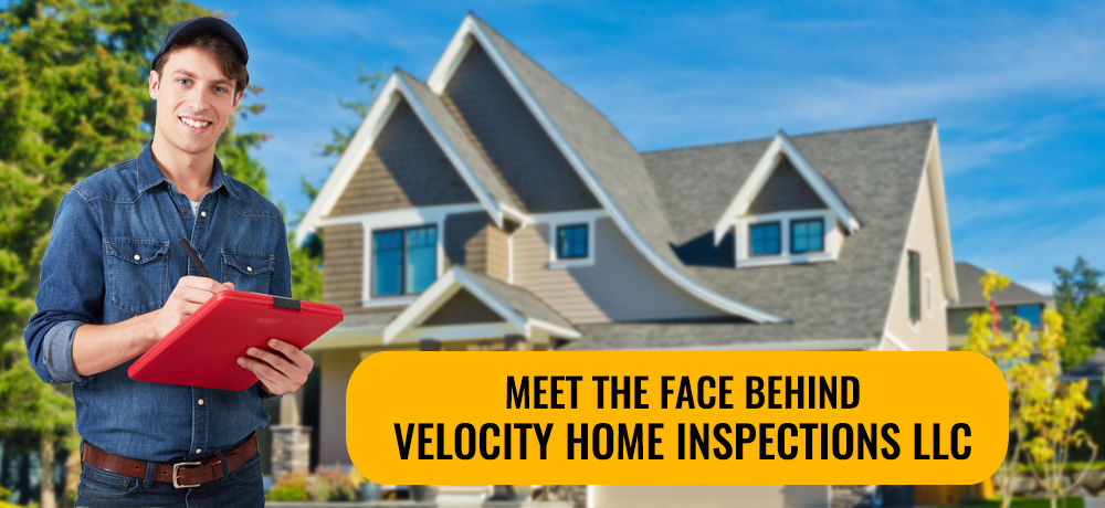 Meet The Face Behind Velocity Home Inspections LLC