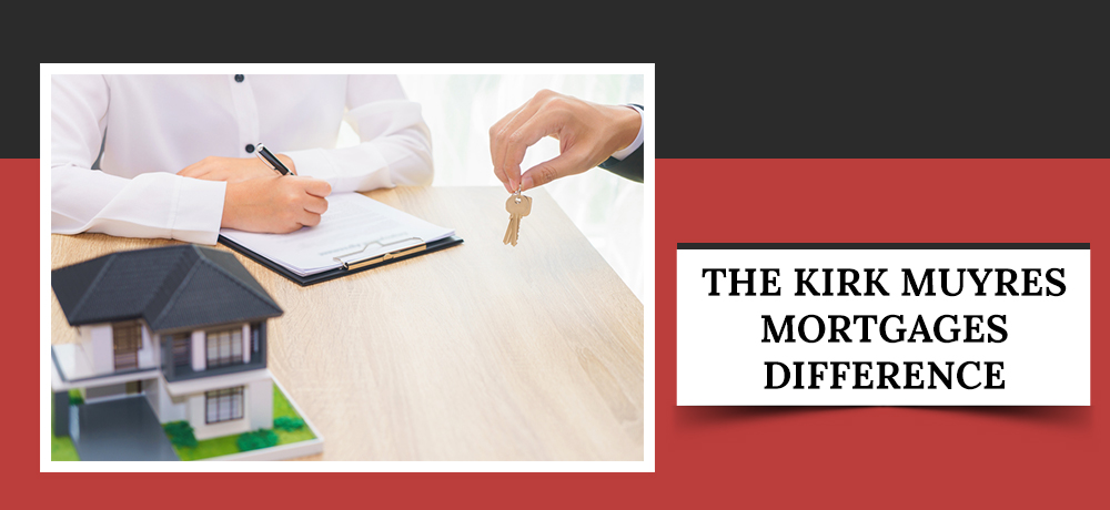 The Kirk Muyres Mortgages Difference