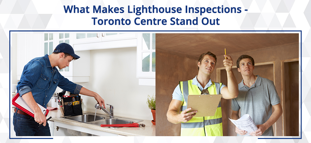 What Makes Lighthouse Inspections - Toronto Centre Stand Out