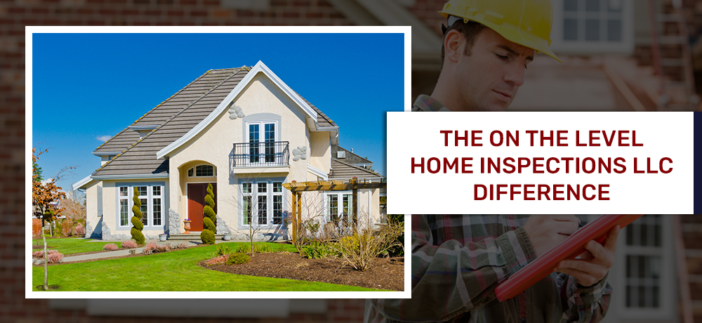 The On The Level Home Inspections LLC Difference