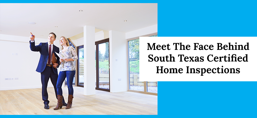 Meet The Face Behind South Texas Certified Home Inspections