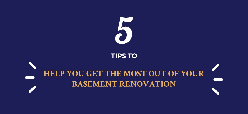 Five Tips to Help You Get the Most Out of Your Basement Renovation