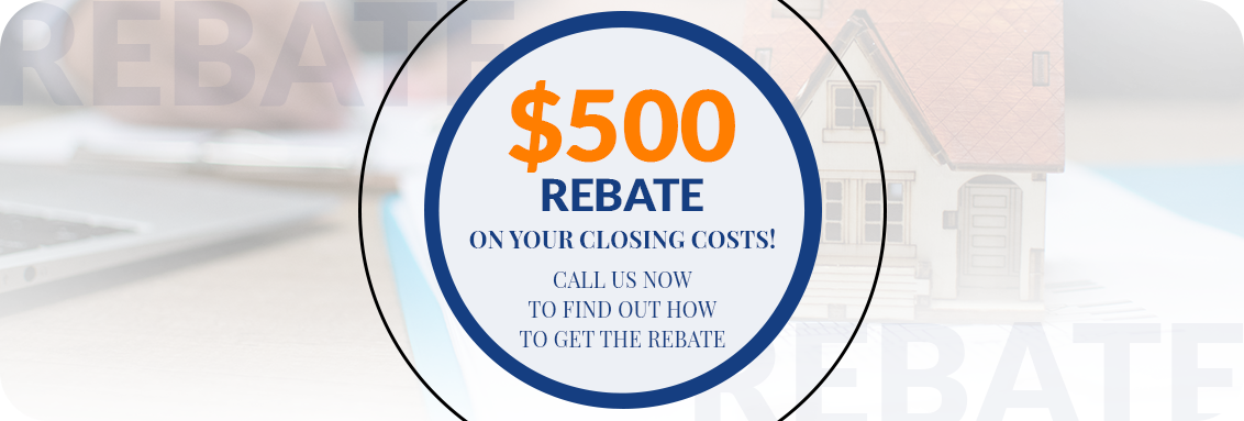 $500 rebate on your closing cost