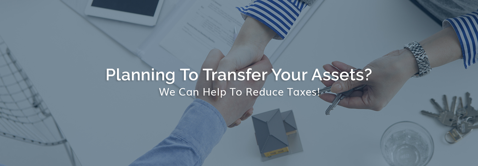 Planning To Transfer Your Assets We Can Help To Reduce Taxes