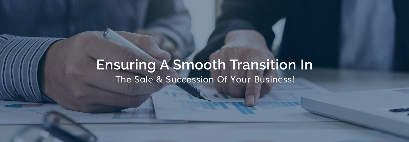 Ensuring A Smooth Transition In The Sale & Succession Of Your Business