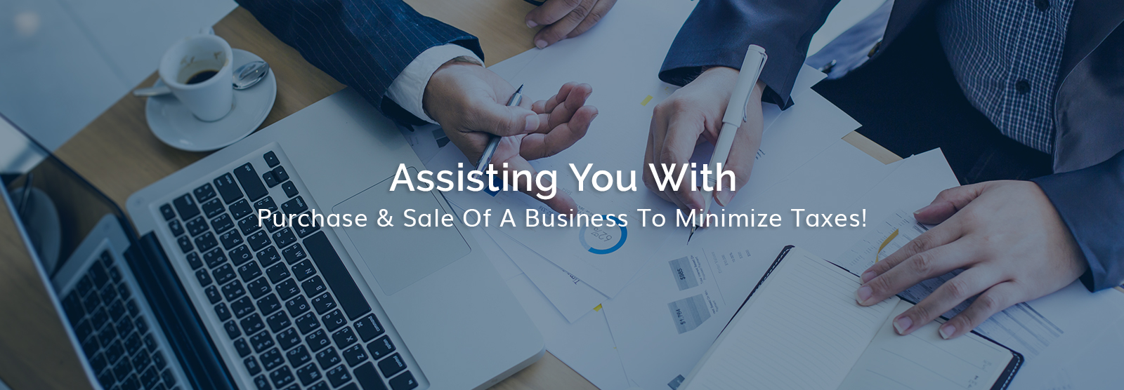 Assisting You With The Purchase & Sale Of A Business To Minimize Taxes