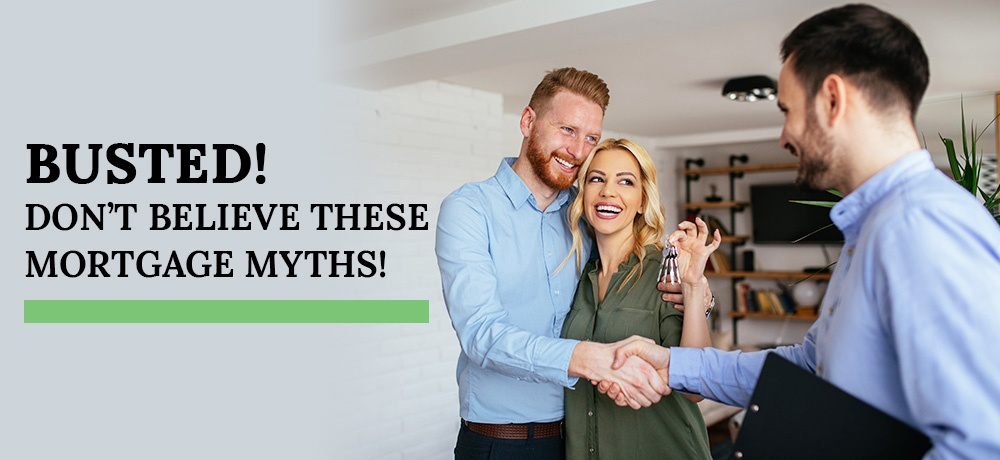 Don't Believe These Mortgage Myths