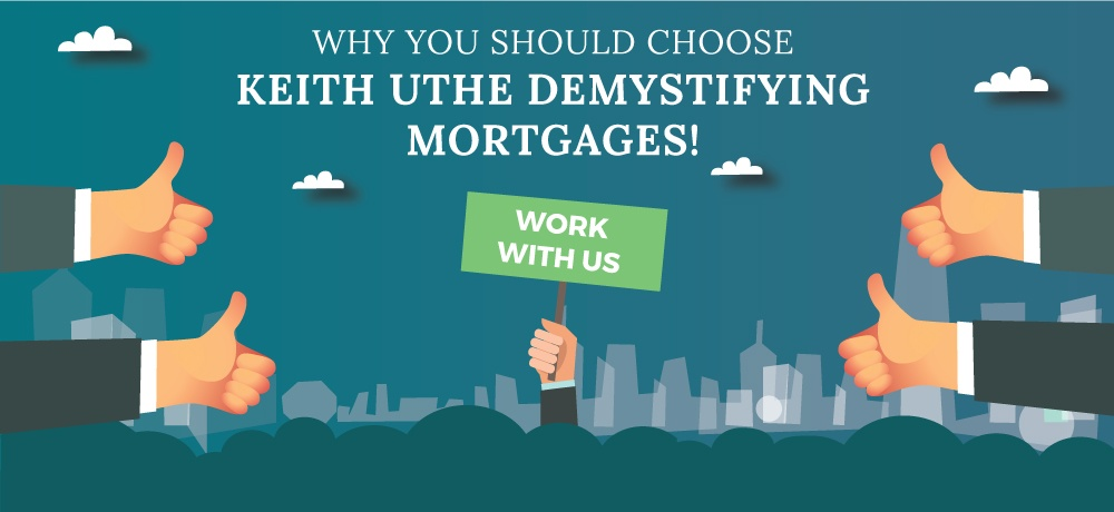 Why You Should Choose Keith Uthe Demystifying Mortgages