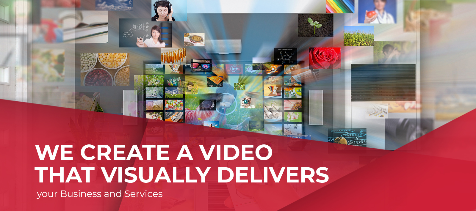 We create a video that visually delivers your Business and Services