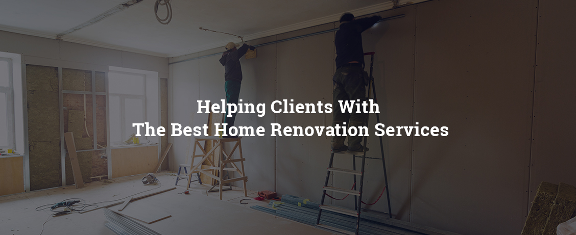 Helping Clients With The Best Home Renovation Services