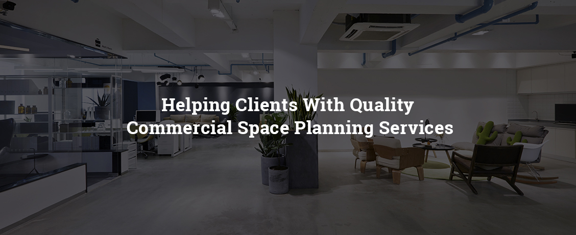 Helping Clients With Quality Commercial Space Planning Services