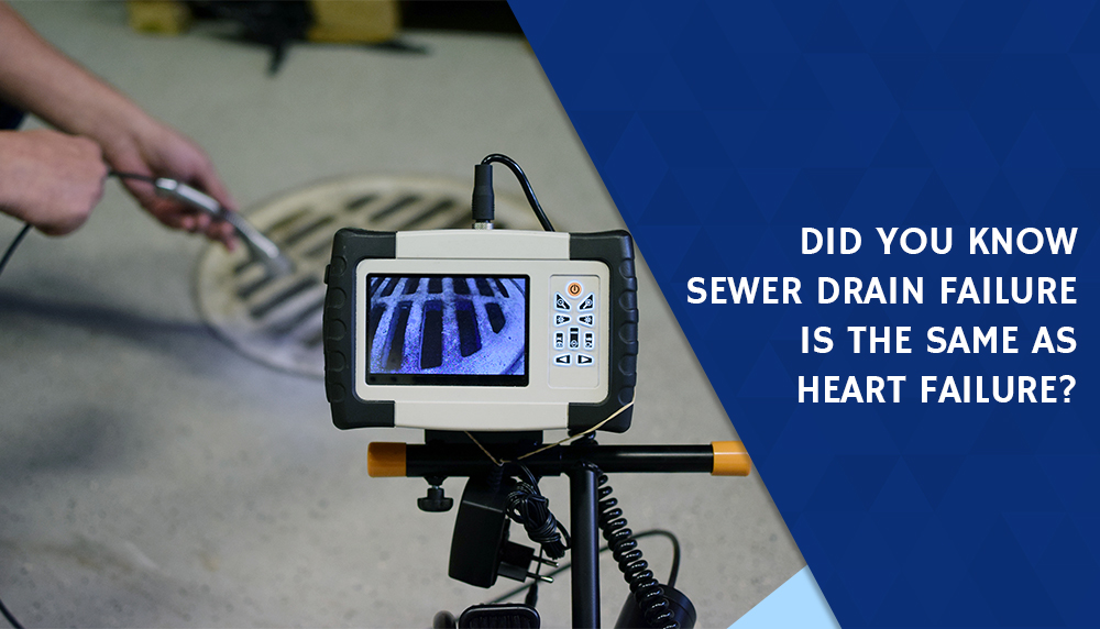 Did you know sewer drain failure is the same as heart failure