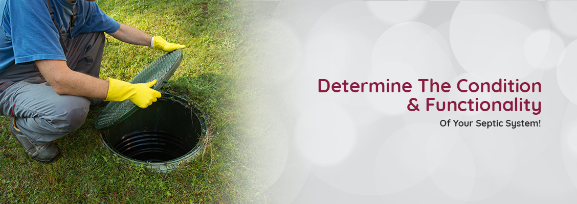 Determine The Condition & Functionality Of Your Septic System