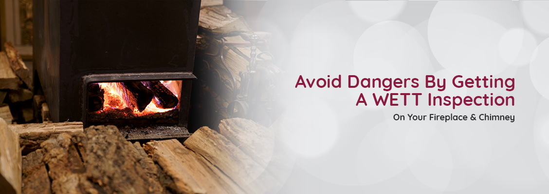 Avoid Dangers By Getting A WETT Inspection On Your Fireplace & Chimney