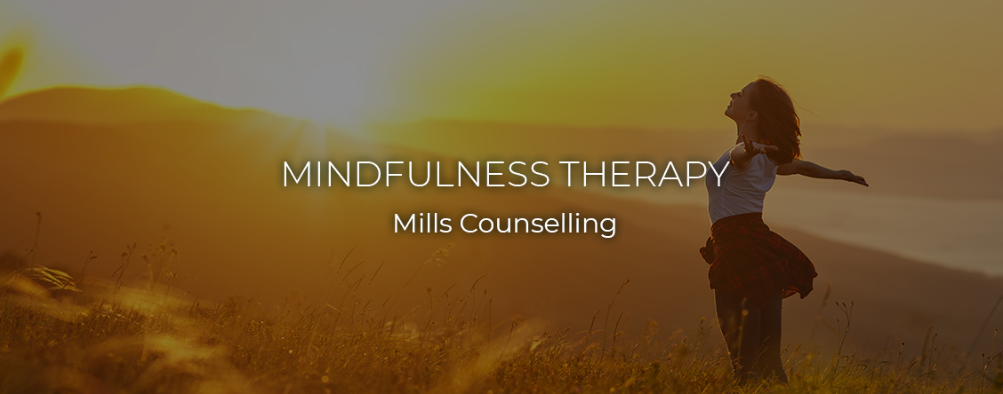 Mindfulness Therapy Mills Counselling North Vancouver BC